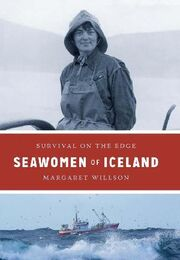 Margaret Willson (f. 1953): Seawomen of Iceland : survival on the edge